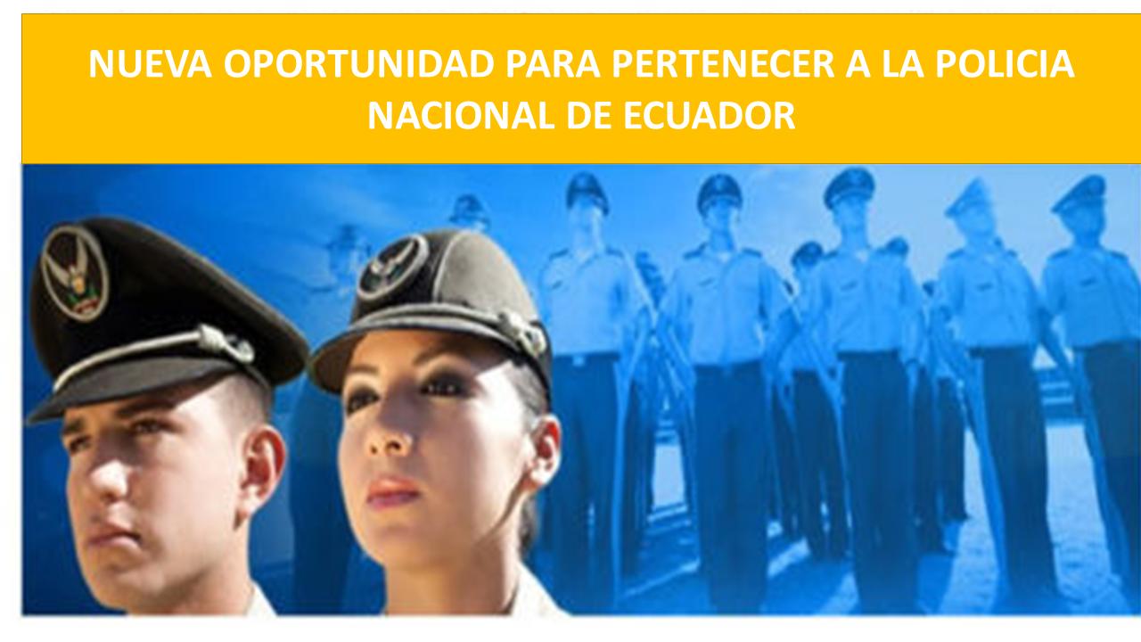 Si tiene entre 18 y menos 25 años, puede aplicar para Policía Nacional en Ecuador.