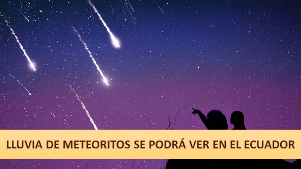 Lluvia de meteoritos se podrá observar en Ecuador