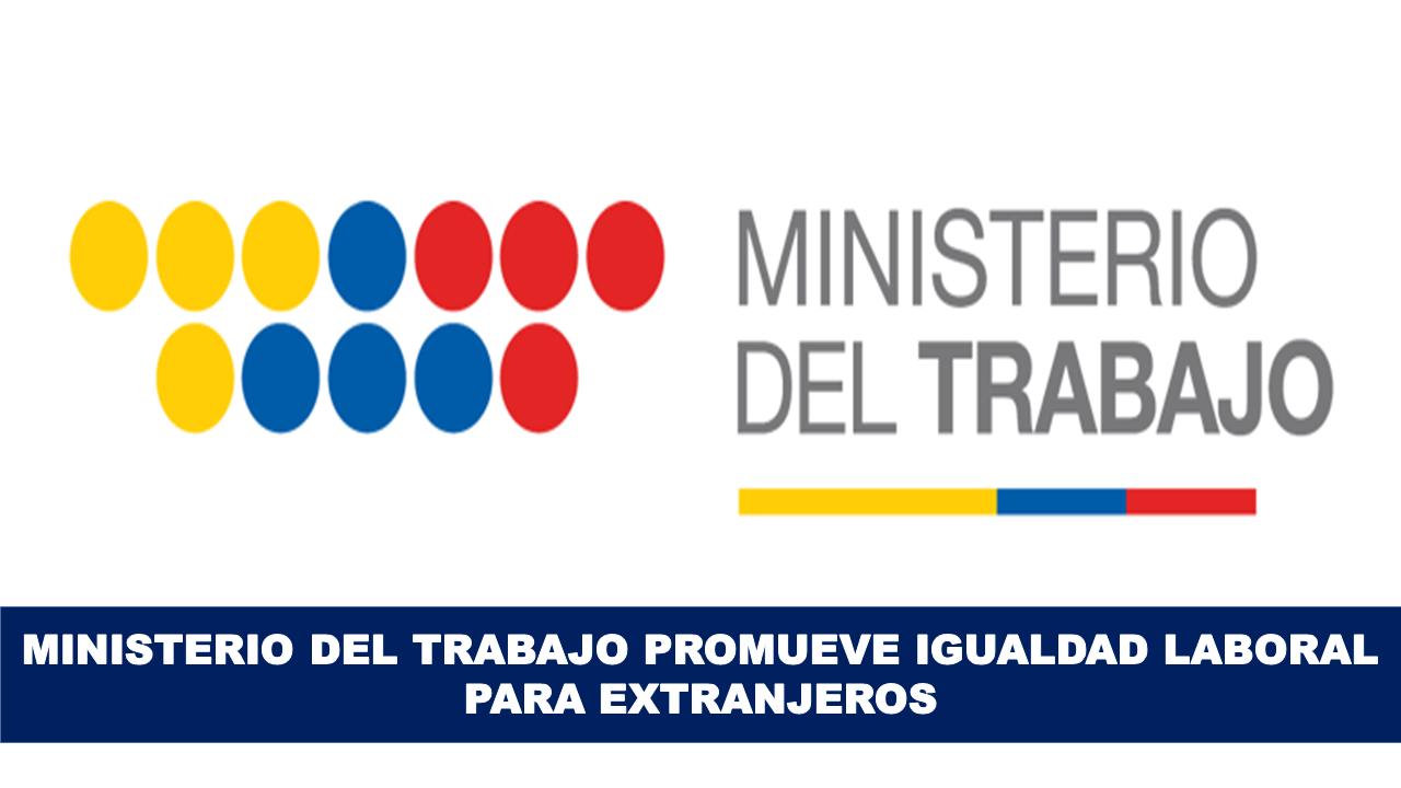 Ministerio promueven la inclusión laboral de las personas extranjeras