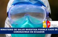 Ministerio de Salud investiga posible caso de coronavirus en Ecuador