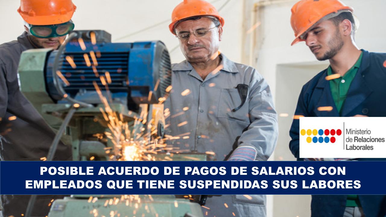 Posible Acuerdo de Pagos de Salarios con Empleados que Tiene Suspendidas sus labores