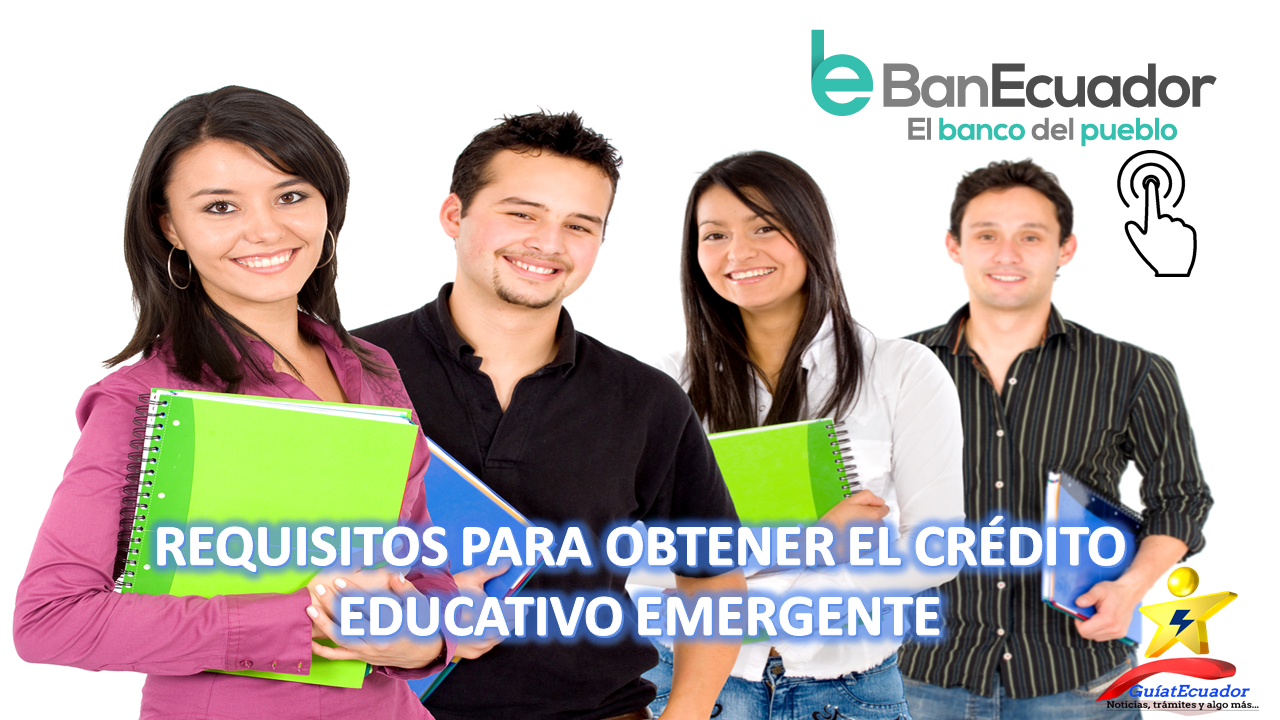Requisitos para obtener el Crédito Educativo Emergente