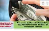 Presidente del Ecuador Aumentará a 1'950.000 Beneficiarios del Bono de Protección Familiar