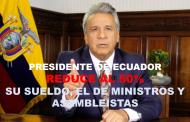 Presidente de Ecuador reduce al 50% su sueldo, el de Ministros y Asambleístas