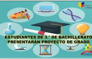Estudiantes de 3.° de Bachillerato presentarán Proyecto de Grado
