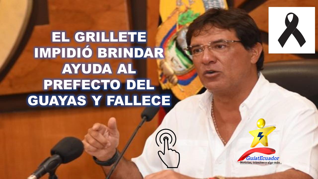 El grillete Impidió Brindar Ayuda al Prefecto del Guayas y Fallece