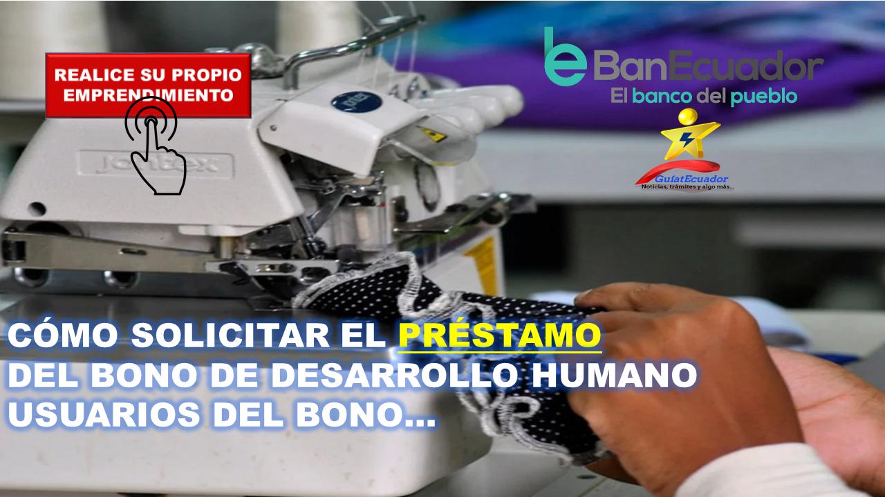 Cómo Solicitar el Préstamo del Bono de Desarrollo Humano Usuarios del bono