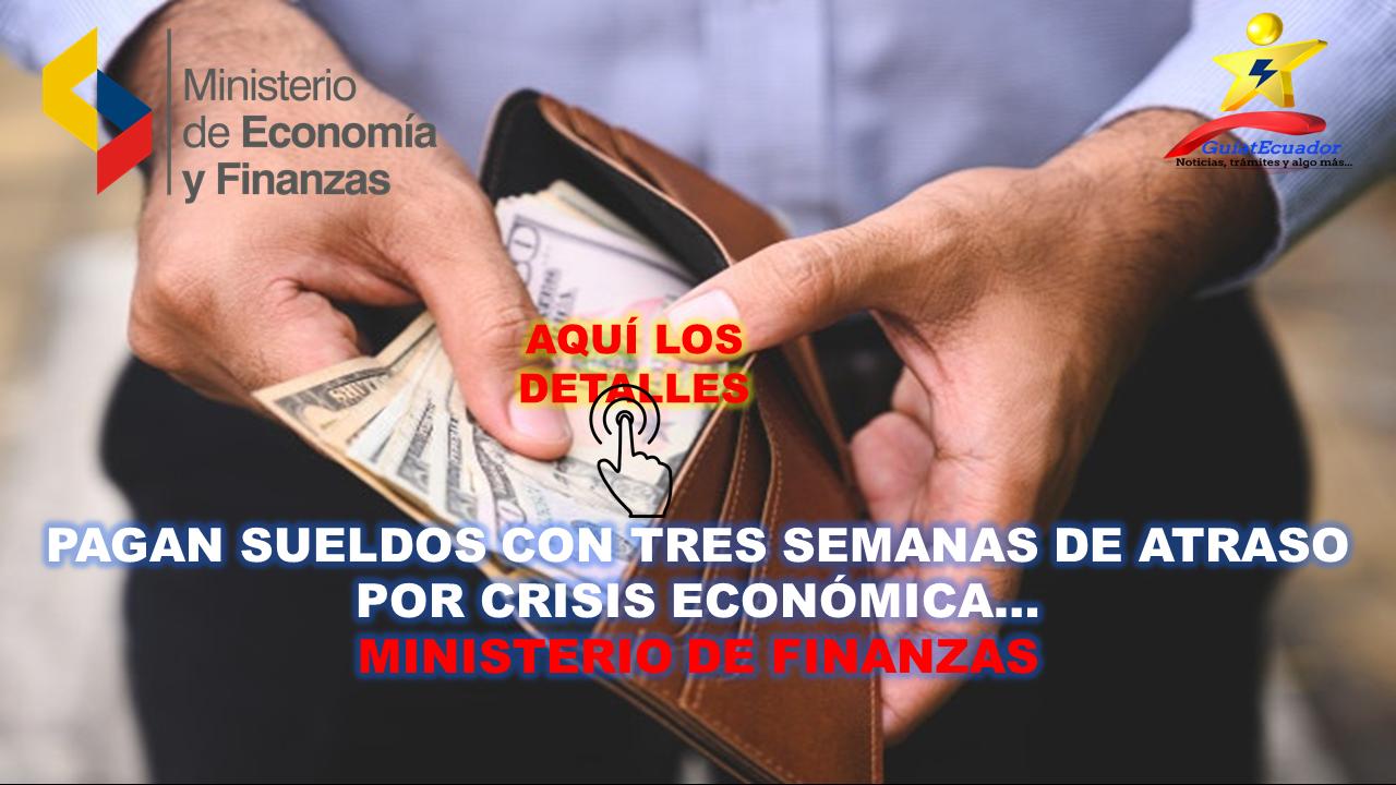 Pagan sueldos con tres semanas de atraso por la crisis económica Ministerio de Finanzas
