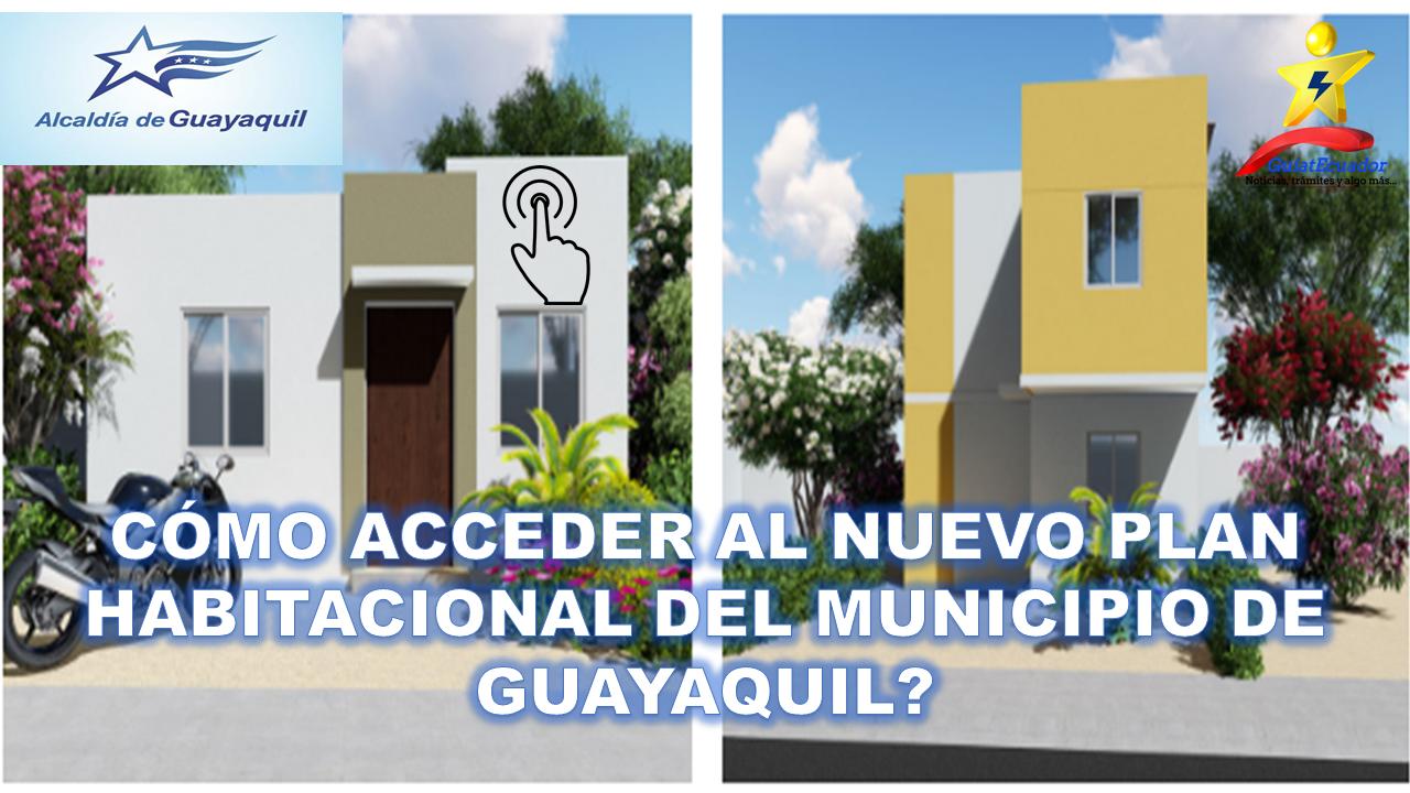 Cómo Acceder al Plan Habitacional en Guayaquil