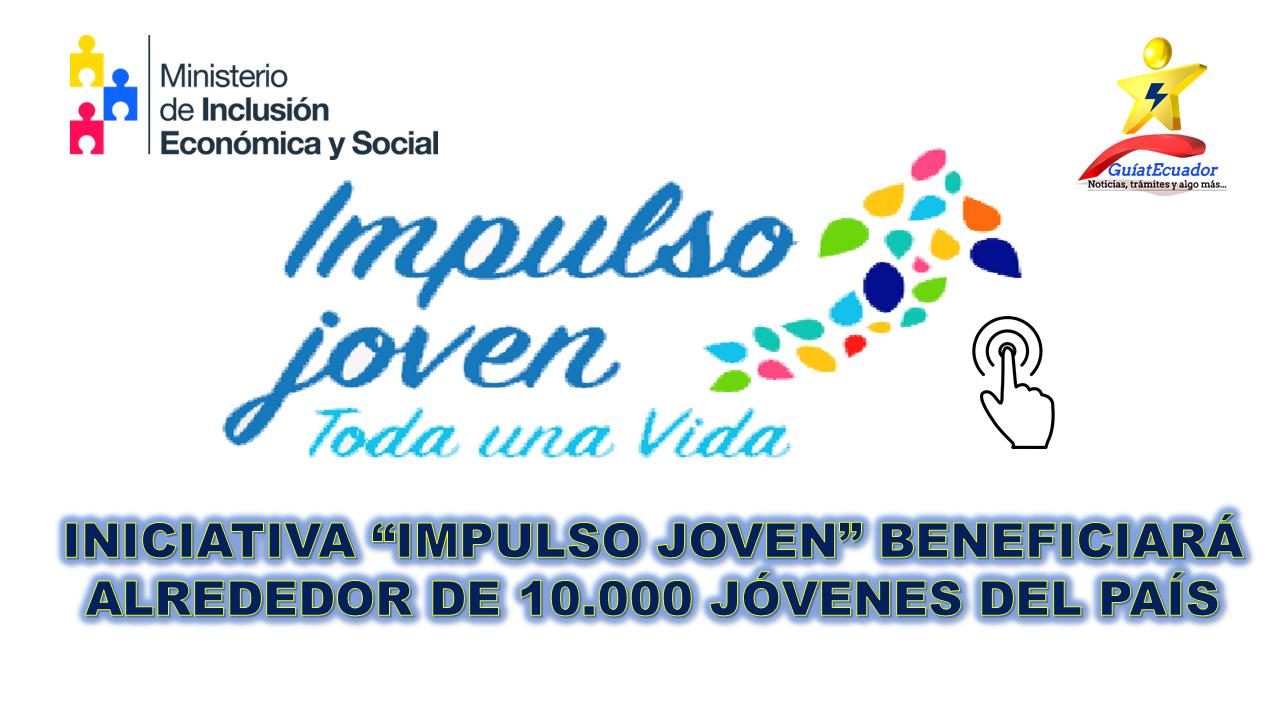"""Iniciativa """"Impulso Joven"""" Beneficiará Alrededor de 10.000 Jóvenes del País"""