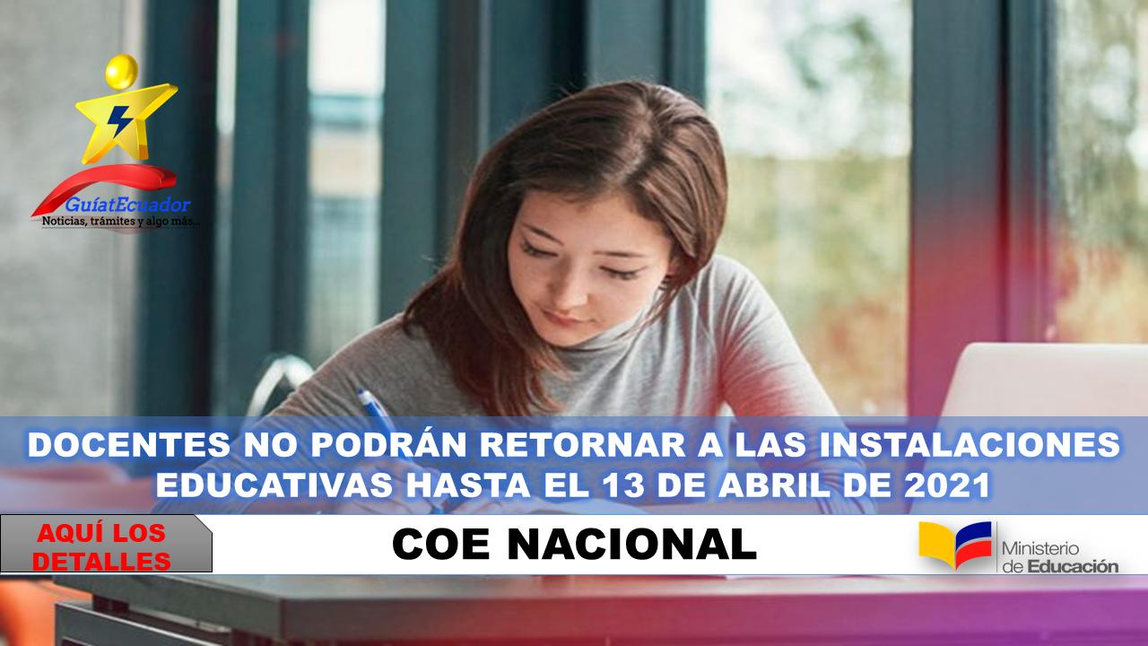 Docentes no podrán retornar a las instalaciones educativas hasta el 13 de abril de 2021 COE Nacional