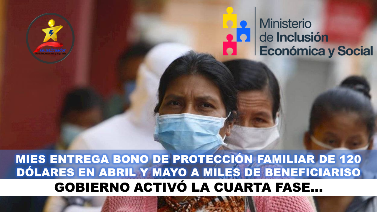 MIES Entrega Bono de Protección Familiar de 120 Dólares en Abril y Mayo