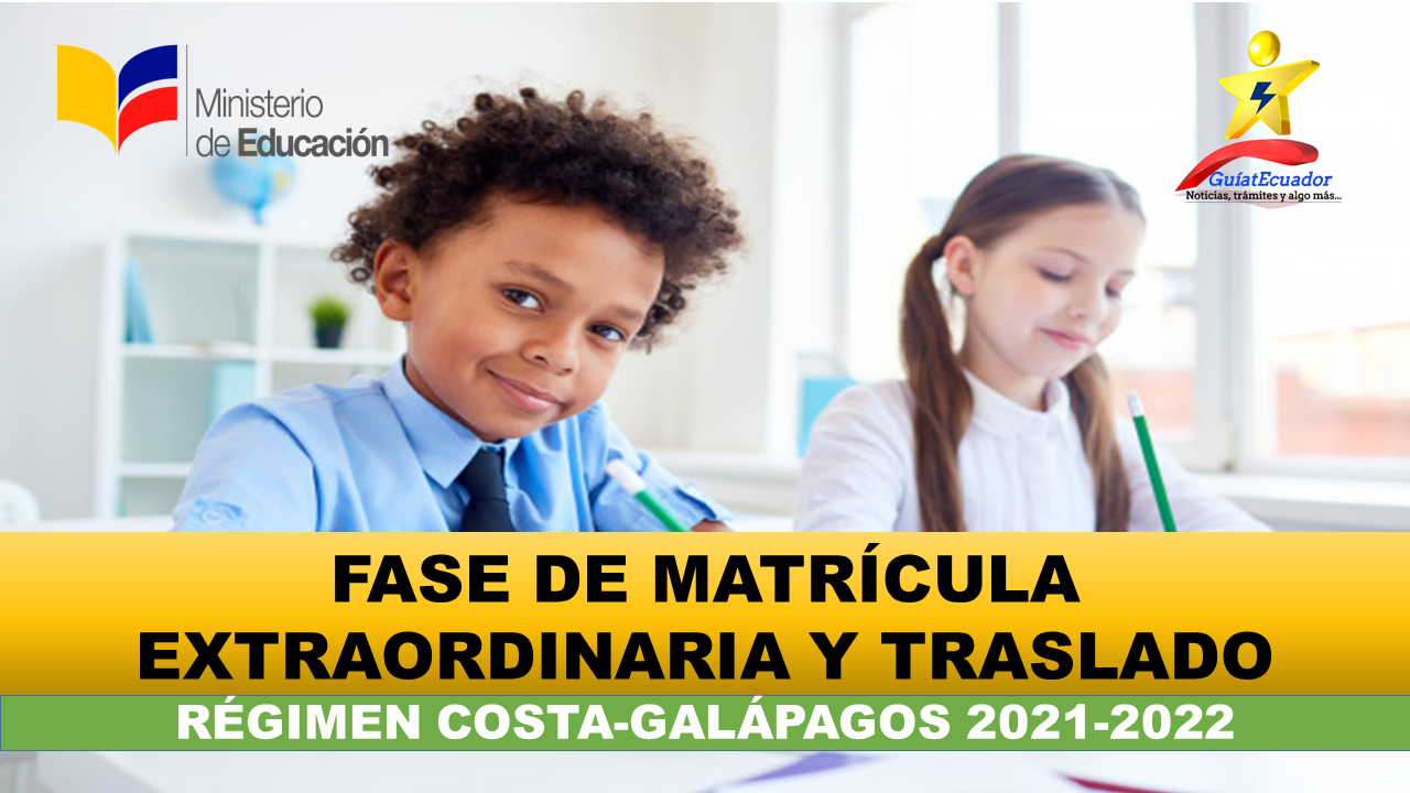 fase de matrícula extraordinaria y traslados para régimen costa-galápagos 2021-2022 Inicia el 17 de mayo