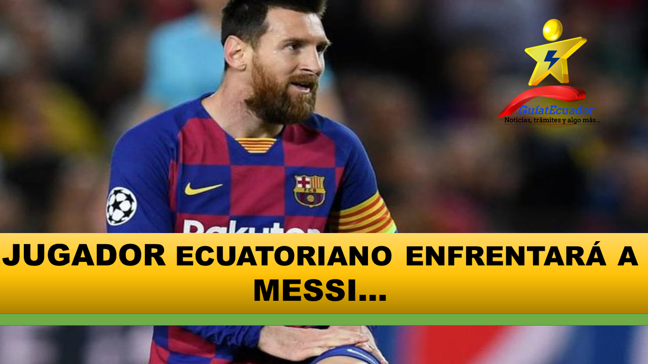 Jugador ecuatoriano enfrentará a Messi Partido decisivo