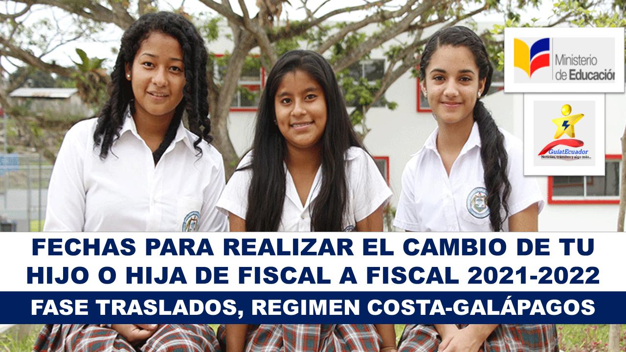 Fechas para Realizar el Cambio de tu hijo o hija de Fiscal a Fiscal 2021-2022 FASE TRASLADOS