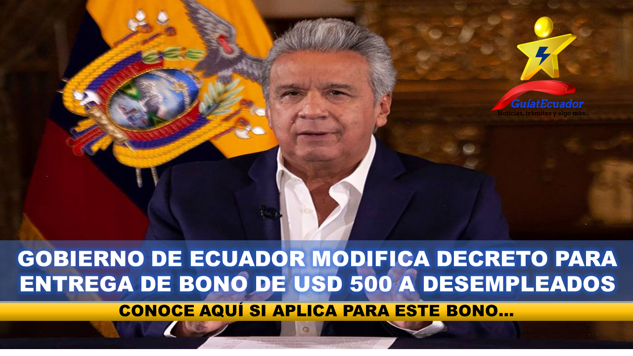 Gobierno de Ecuador Modifica Decreto para entrega de Bono de USD 500 a desempleados