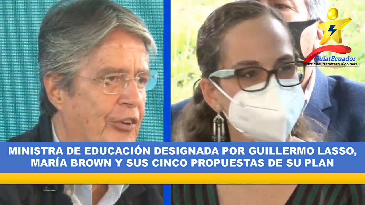 Ministra de Educación designada por Guillermo Lasso, María Brown y sus cinco propuestas de su plan