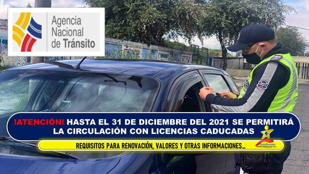 Hasta el 31 de diciembre del 2021 se permitirá la circulación con licencias caducadas Requisitos para Renovación